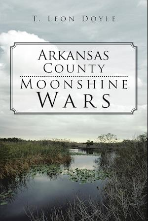 Arkansas County Moonshine Wars