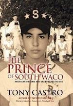 The Prince of South Waco: American Dreams and Great Expectations af Tony Castro
