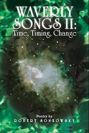 Waverly Songs II: Time, Timing, Change: Poetry by Robert Sonkowsky
