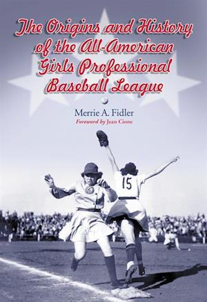 Origins and History of the All-American Girls Professional Baseball League