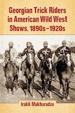 Georgian Trick Riders in American Wild West Shows, 1890s-1920s