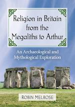 Religion in Britain from the Megaliths to Arthur