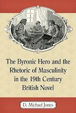 Byronic Hero and the Rhetoric of Masculinity in the 19th Century British Novel af D. Michael Jones