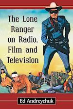Lone Ranger on Radio, Film and Television