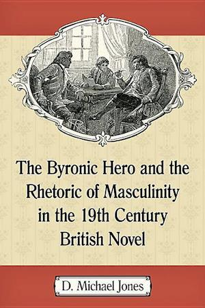 Bog, paperback The Byronic Hero and the Rhetoric of Masculinity in the 19th Century British Novel af D. Michael Jones