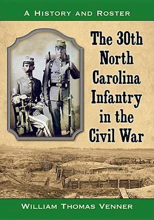 The 30th North Carolina Infantry in the Civil War