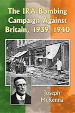 The Ira Bombing Campaign Against Britain 1939-1940 af Joseph Mckenna
