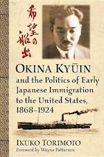 Okina KYūin and the Politics of Early Japanese Immigration to the United States, 1868-1924