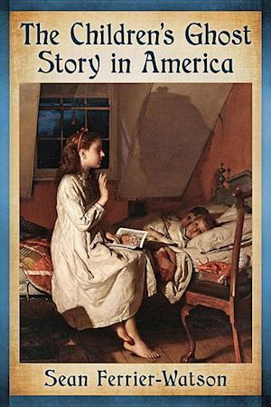 Bog, paperback The Children's Ghost Story in America af Sean Ferrier-Watson