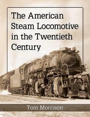 Bog, paperback The American Steam Locomotive in the Twentieth Century af Tom Morrison