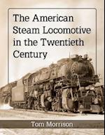 The American Steam Locomotive in the Twentieth Century