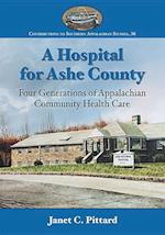 A Hospital for Ashe County (Contributions to Southern Appalachian Studies, nr. 38)
