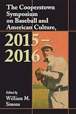 The Cooperstown Symposium on Baseball and American Culture, 2015–2016 (COOPERSTOWN SYMPOSIUM ON BASEBALL AND AMERICAN CULTURE)