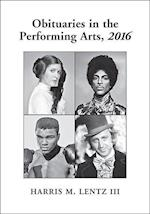 Obituaries in the Performing Arts 2016 (OBITUARIES IN THE PERFORMING ARTS)