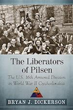 The Liberators of Pilsen af Bryan J. Dickerson
