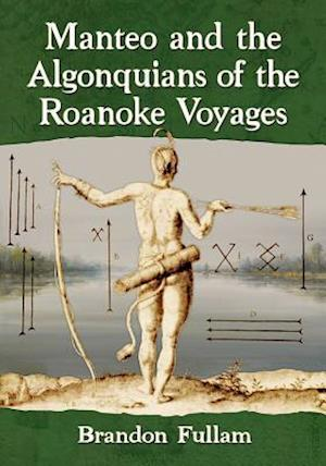 Manteo and the Algonquians of the Roanoke Voyages