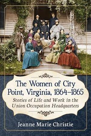 The Women of City Point, Virginia, 1864-1865