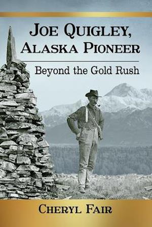 Joe Quigley, Alaska Pioneer