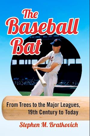 The Major League Baseball Bat, from Tree to the Swing, 19th Century to Today