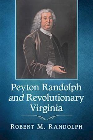 Peyton Randolph and Revolutionary Virginia
