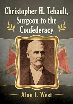Christopher H. Tebault, Surgeon to the Confederacy