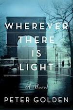 Wherever There is Light: A Novel af Peter Golden