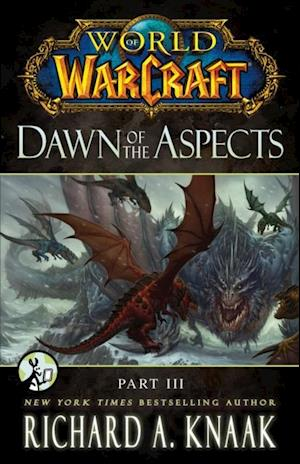 World of Warcraft: Dawn of the Aspects: Part III af Richard A Knaak