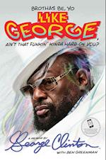 Brothas Be, Yo Like George, Ain't That Funkin' Kinda Hard on You? af George Clinton