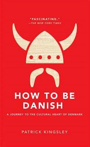 Bog hardback How to Be Danish af Patrick Kingsley