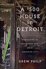 $500 House in Detroit af Drew Philp