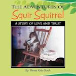 The Adventures of SQUIR SQUIRREL: A story of love and trust