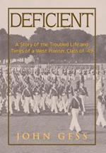 Deficient: A Story of the Troubled Life and Times of a West Pointer, Class of 49