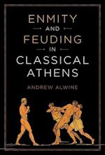 Enmity and Feuding in Classical Athens af Andrew Alwine