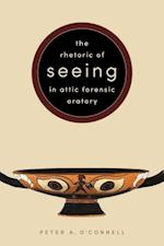 The Rhetoric of Seeing in Attic Forensic Oratory af Peter A. O'Connell