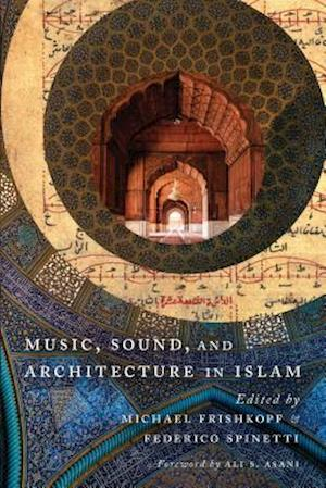 Bog, hardback Music, Sound, and Architecture in Islam af Michael Frishkopf