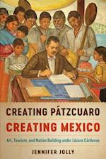 Creating Pátzcuaro, Creating Mexico