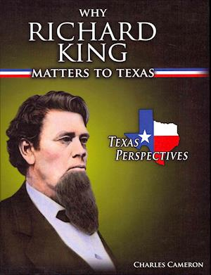 Why Richard King Matters to Texas