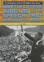 Martin Luther King Jr. and the Speech That Inspired the World