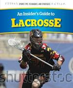 An Insider's Guide to Lacrosse (Sports Tips Techniques and Strategies)