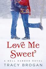 Love Me Sweet af Tracy Brogan