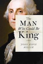 The General Who Would Be King af John R. Miller