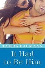 It Had to Be Him af Tamra Baumann