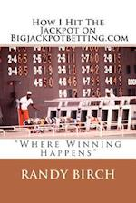 How I Hit the Jackpot on Bigjackpotbetting.com