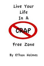Live Your Life in a Crap Free Zone af Ethan Holmes