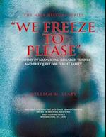 """We Freeze to Please"""