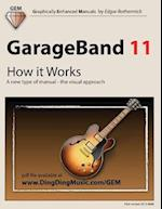 GarageBand 11 - How It Works (Graphically Enhanced Manuals)