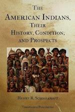 The American Indians Their History Condition and Prospects