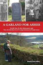 A Garland for Ashes: World War II, the Holocaust, and One Jewish Survivor's Long Journey to Forgiveness af Hanna Zack Miley