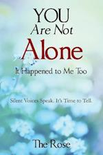 You Are Not Alone - It Happened to Me Too: Silent Voices Speak. It's Time to Tell af Null The Rose, The Rose