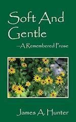 Soft and Gentle: A Remembered Prose af James A Hunter